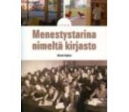 Menestystarina nimeltä kirjasto. Suomen kirjastolaitoksen nousu kansalliseen ja kansainväliseen maineeseen